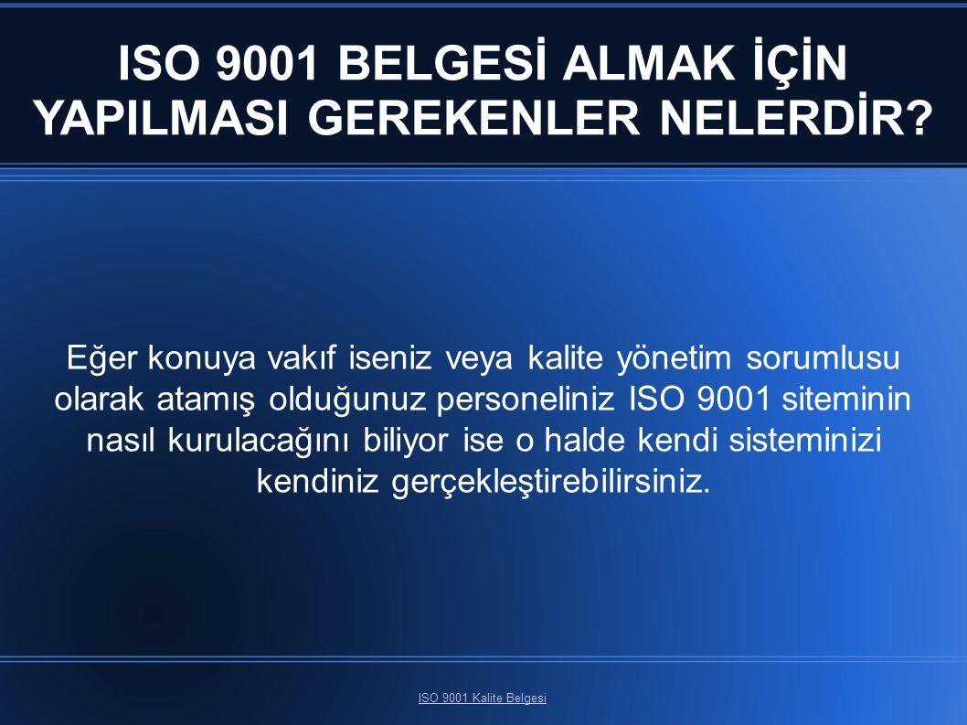 ISO 9001 BELGESİ ALMAK İÇİN YAPILMASI GEREKENLER NELERDİR? ISO 9001 Kalite Belgesi Eğer konuya vakıf iseniz veya kalite yönetim sorumlusu olarak atamı