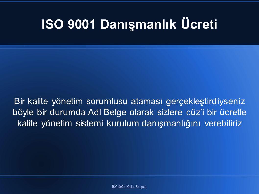 ISO 9001 Danışmanlık Ücreti ISO 9001 Kalite Belgesi Bir kalite yönetim sorumlusu ataması gerçekleştirdiyseniz böyle bir durumda Adl Belge olarak sizlere cüz'i bir ücretle kalite yönetim sistemi kurulum danışmanlığını verebiliriz