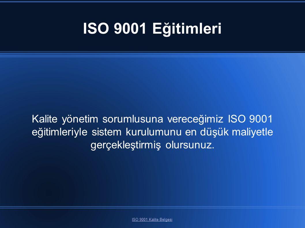 ISO 9001 Eğitimleri ISO 9001 Kalite Belgesi Kalite yönetim sorumlusuna vereceğimiz ISO 9001 eğitimleriyle sistem kurulumunu en düşük maliyetle gerçekleştirmiş olursunuz.