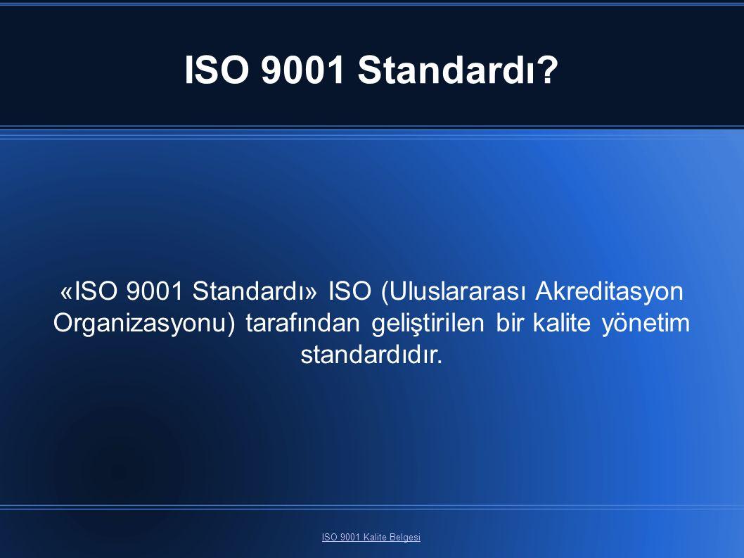 ISO 9001 Standardı? ISO 9001 Kalite Belgesi «ISO 9001 Standardı» ISO (Uluslararası Akreditasyon Organizasyonu) tarafından geliştirilen bir kalite yöne