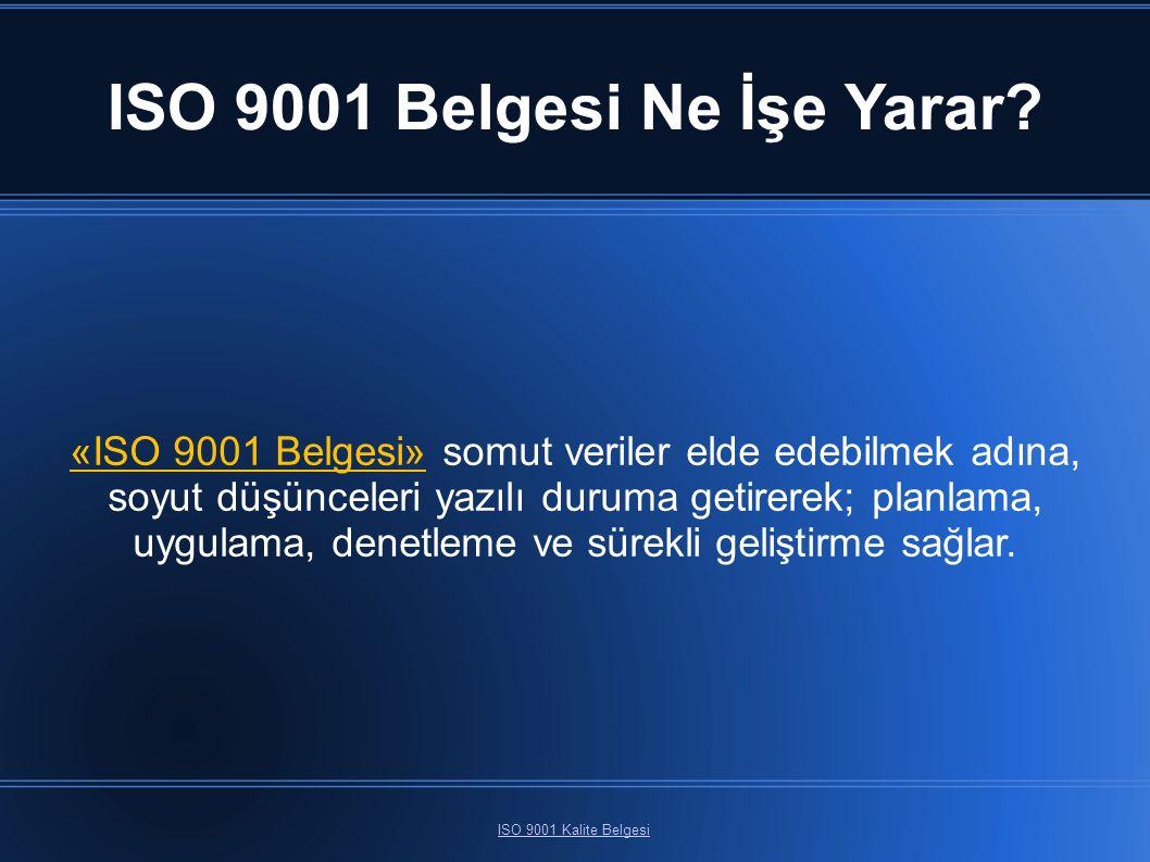 ISO 9001 Belgesi Ne İşe Yarar? ISO 9001 Kalite Belgesi «ISO 9001 Belgesi» somut veriler elde edebilmek adına, soyut düşünceleri yazılı duruma getirere