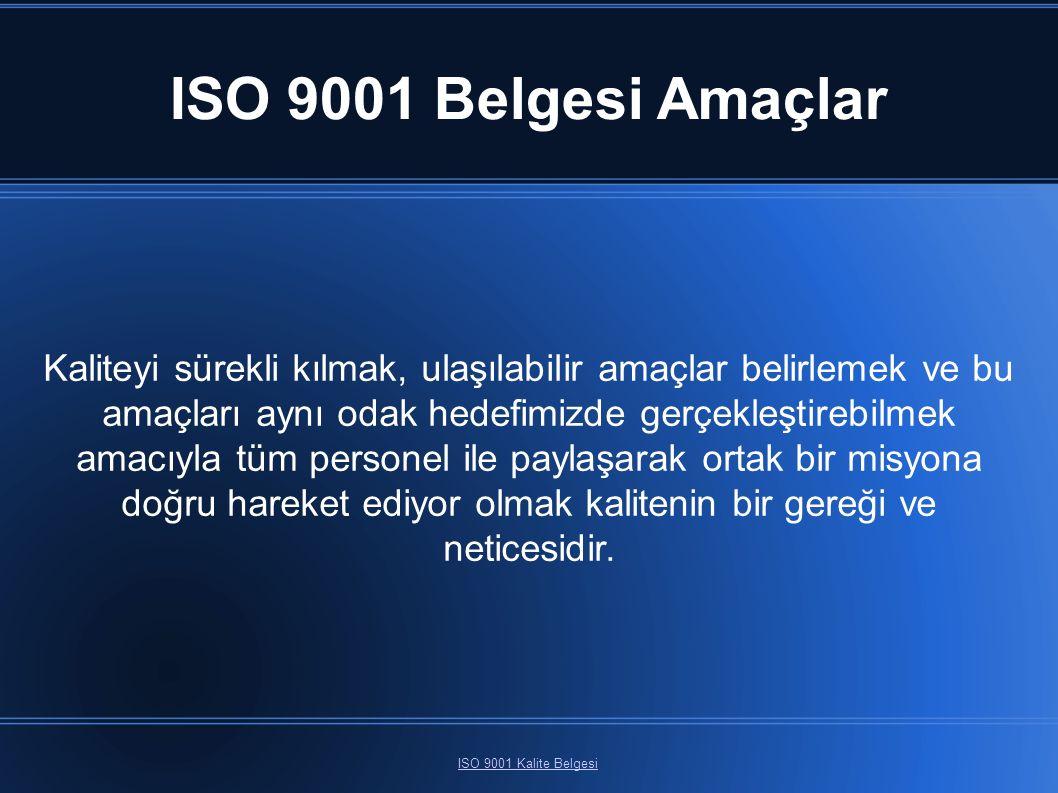ISO 9001 Belgesi Amaçlar ISO 9001 Kalite Belgesi Kaliteyi sürekli kılmak, ulaşılabilir amaçlar belirlemek ve bu amaçları aynı odak hedefimizde gerçekleştirebilmek amacıyla tüm personel ile paylaşarak ortak bir misyona doğru hareket ediyor olmak kalitenin bir gereği ve neticesidir.