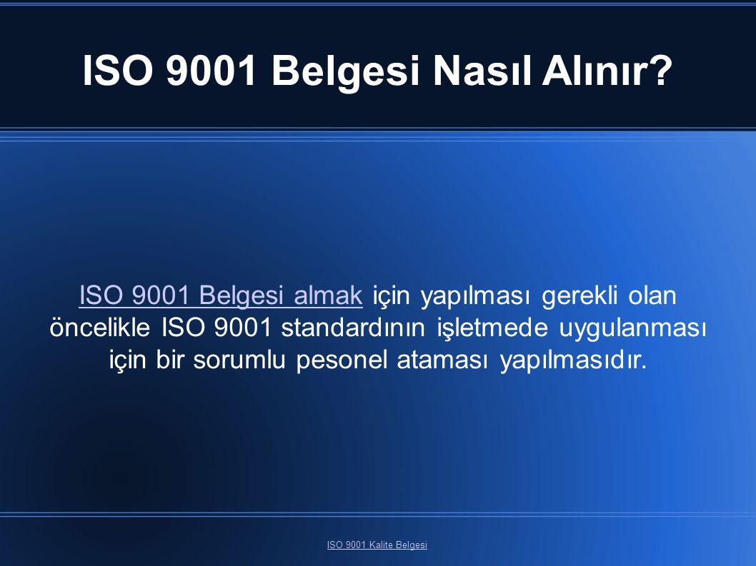ISO 9001 Belgesi Nasıl Alınır? ISO 9001 Kalite Belgesi ISO 9001 Belgesi almakISO 9001 Belgesi almak için yapılması gerekli olan öncelikle ISO 9001 sta