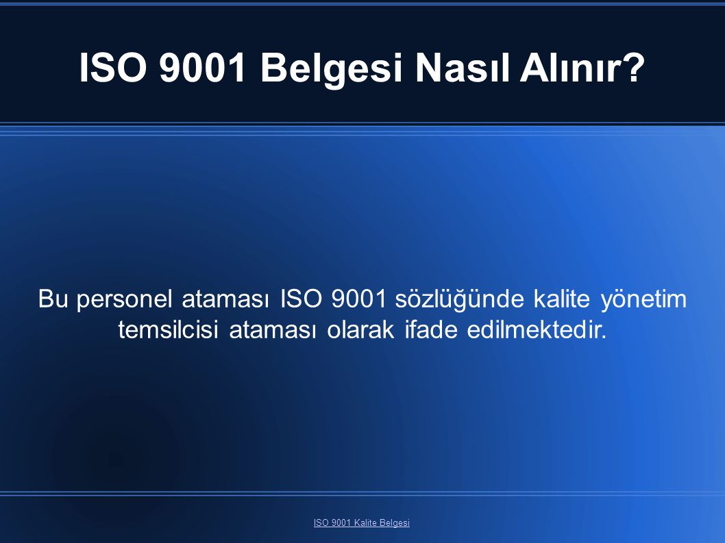ISO 9001 Belgesi Nasıl Alınır? ISO 9001 Kalite Belgesi Bu personel ataması ISO 9001 sözlüğünde kalite yönetim temsilcisi ataması olarak ifade edilmekt