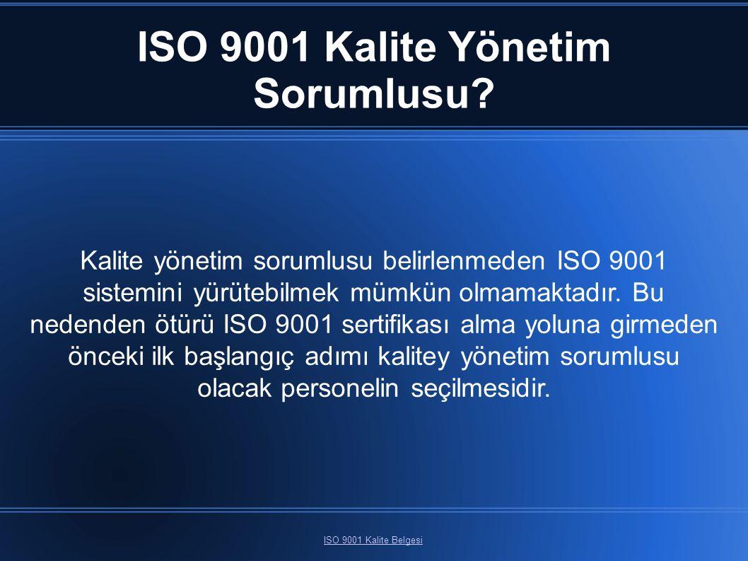 ISO 9001 Kalite Yönetim Sorumlusu? ISO 9001 Kalite Belgesi Kalite yönetim sorumlusu belirlenmeden ISO 9001 sistemini yürütebilmek mümkün olmamaktadır.