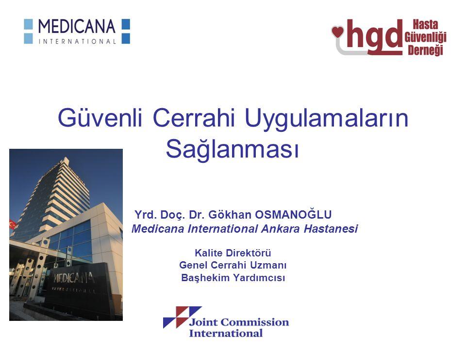 Güvenli Cerrahi Uygulamaların Sağlanması Yrd. Doç. Dr. Gökhan OSMANOĞLU Medicana International Ankara Hastanesi Kalite Direktörü Genel Cerrahi Uzmanı