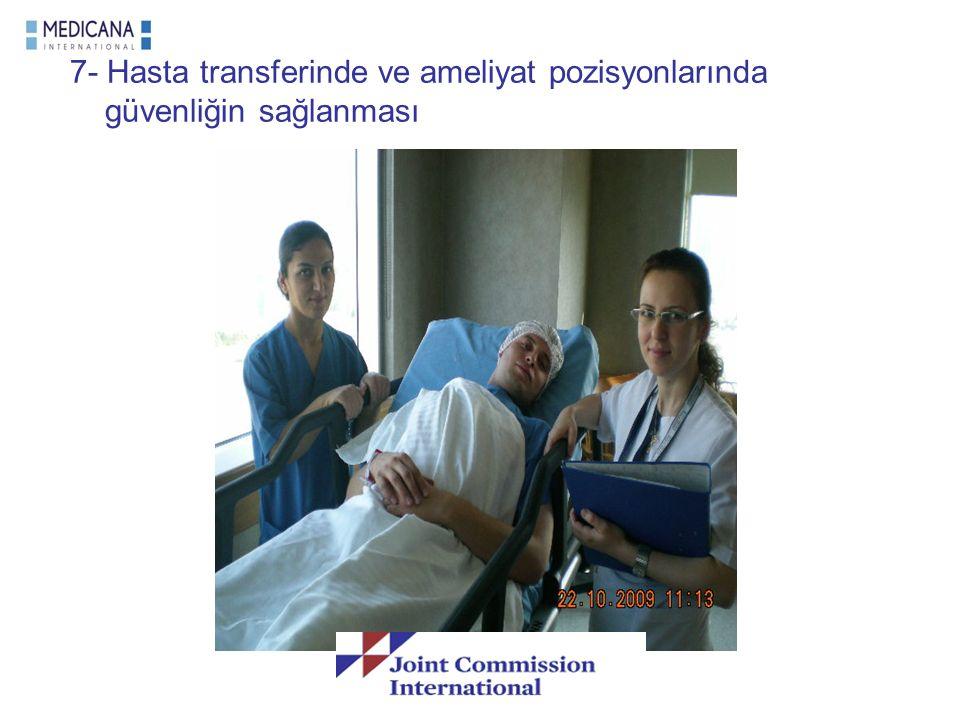 7- Hasta transferinde ve ameliyat pozisyonlarında güvenliğin sağlanması