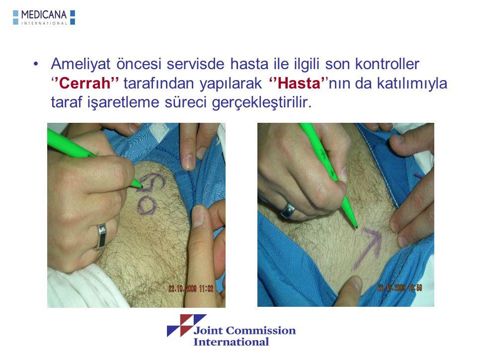 Ameliyat öncesi servisde hasta ile ilgili son kontroller ''Cerrah'' tarafından yapılarak ''Hasta''nın da katılımıyla taraf işaretleme süreci gerçekleş