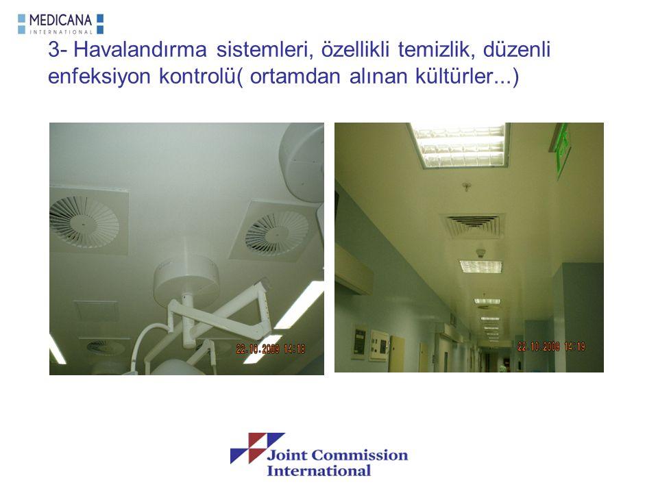 3- Havalandırma sistemleri, özellikli temizlik, düzenli enfeksiyon kontrolü( ortamdan alınan kültürler...)