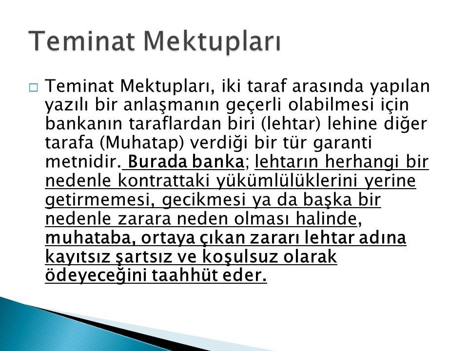  Teminat Mektupları, iki taraf arasında yapılan yazılı bir anlaşmanın geçerli olabilmesi için bankanın taraflardan biri (lehtar) lehine diğer tarafa (Muhatap) verdiği bir tür garanti metnidir.