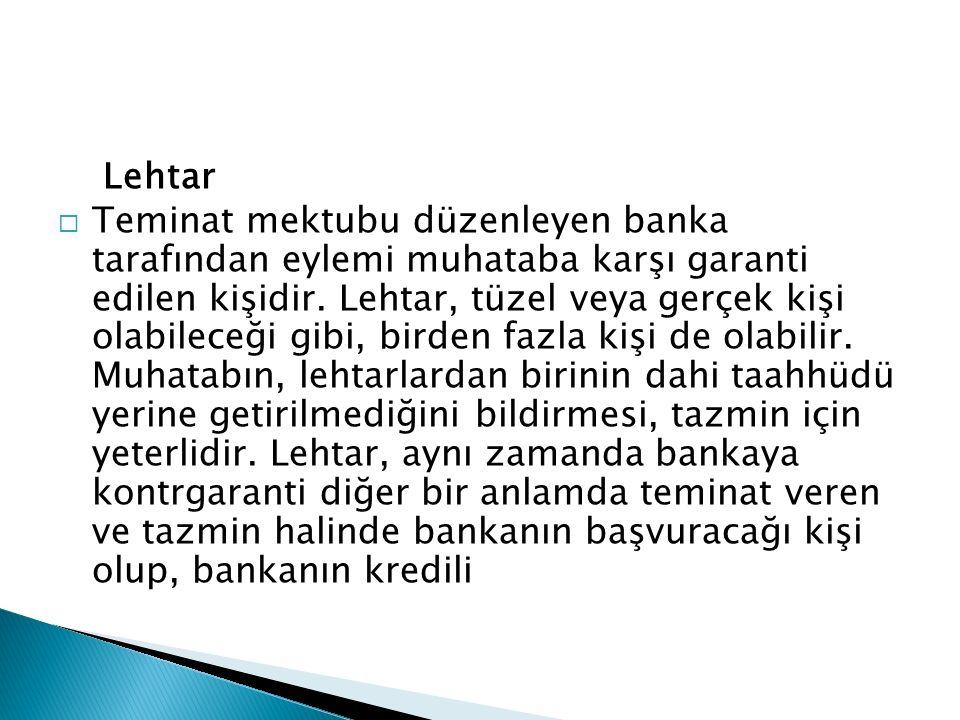Lehtar  Teminat mektubu düzenleyen banka tarafından eylemi muhataba karşı garanti edilen kişidir.