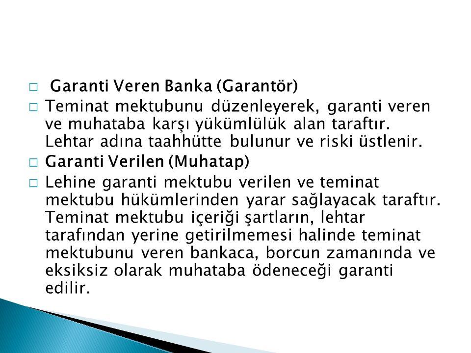  Garanti Veren Banka (Garantör)  Teminat mektubunu düzenleyerek, garanti veren ve muhataba karşı yükümlülük alan taraftır.
