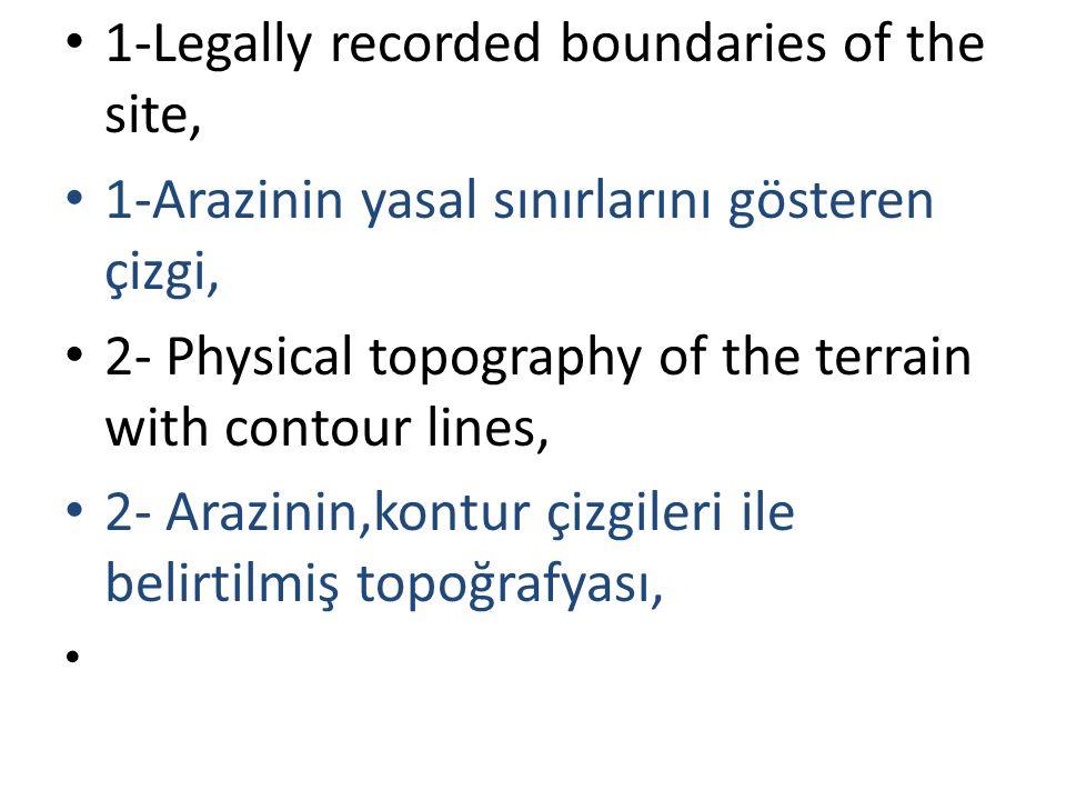 1-Legally recorded boundaries of the site, 1-Arazinin yasal sınırlarını gösteren çizgi, 2- Physical topography of the terrain with contour lines, 2- Arazinin,kontur çizgileri ile belirtilmiş topoğrafyası,
