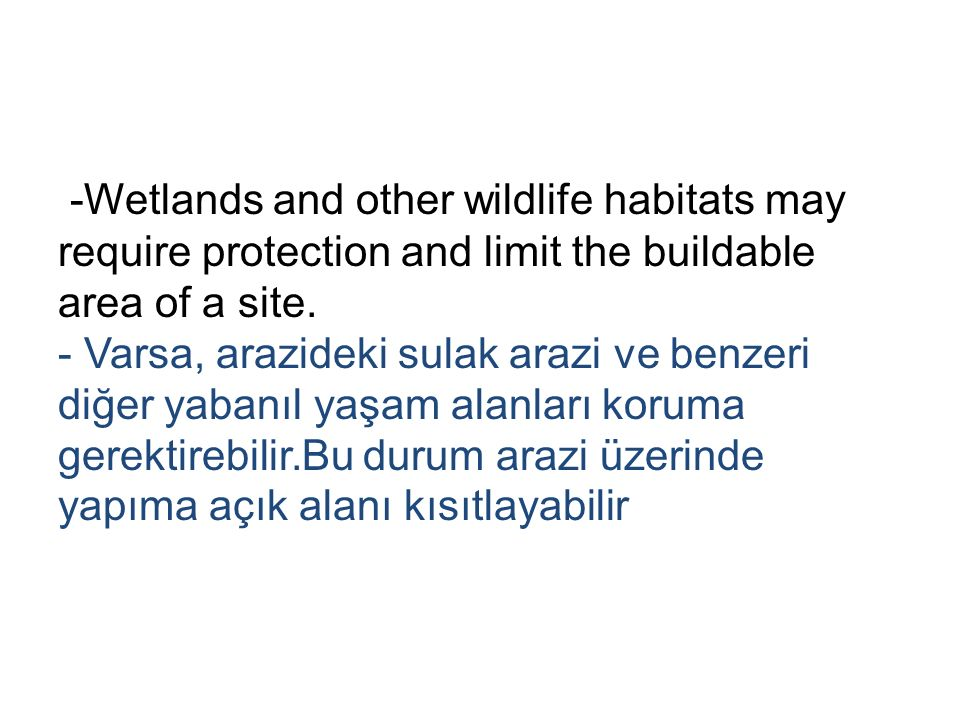 -Wetlands and other wildlife habitats may require protection and limit the buildable area of a site.