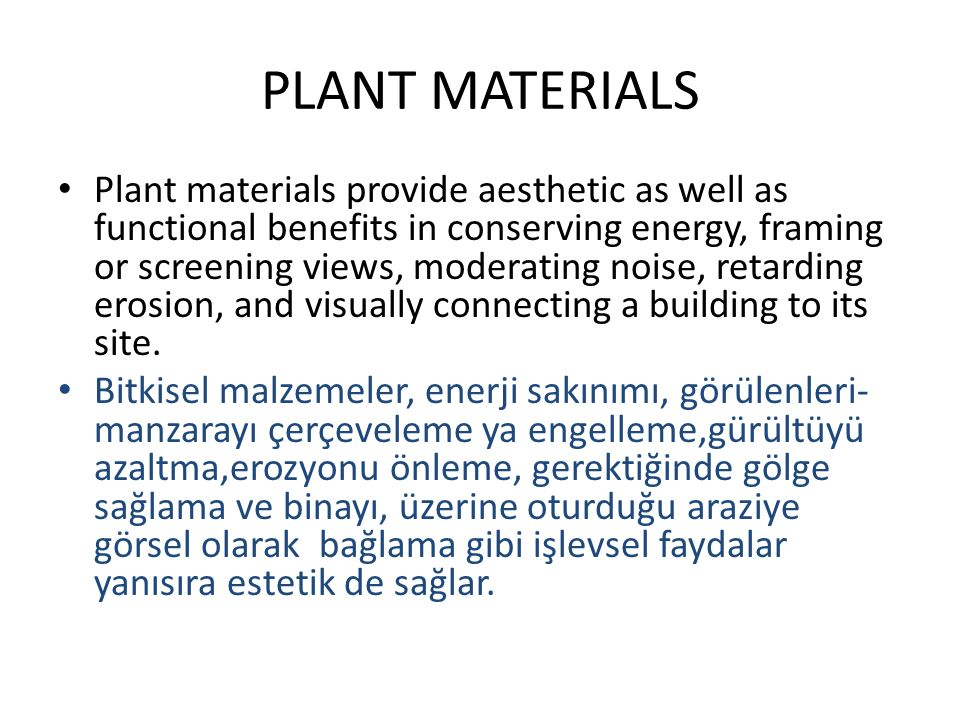 PLANT MATERIALS Plant materials provide aesthetic as well as functional benefits in conserving energy, framing or screening views, moderating noise, retarding erosion, and visually connecting a building to its site.