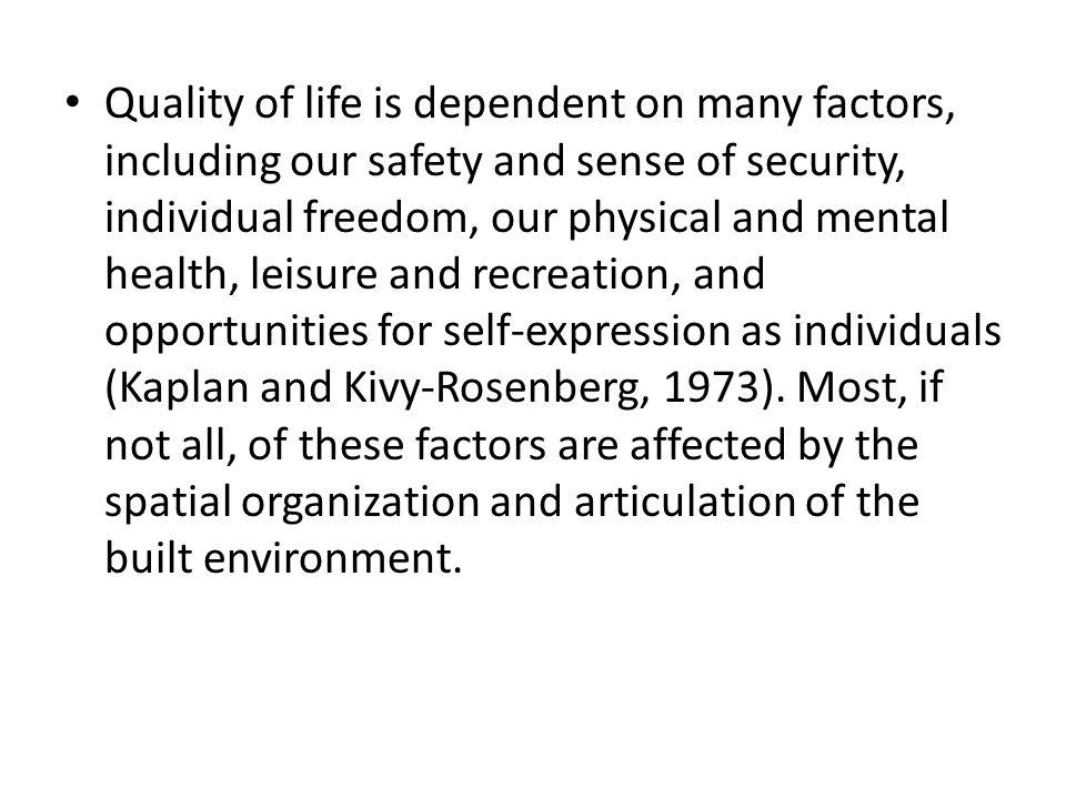 Yaşam kalitesi pek çok faktöre bağlıdır: Güvenlik ve güven içinde olmaduygusu, kişisel özgrlük, fiziksel ve akılsal sağlık, boş zaman değerlendirmeleri ve birey olarak kendini ifade etme fırsatları,vbg.