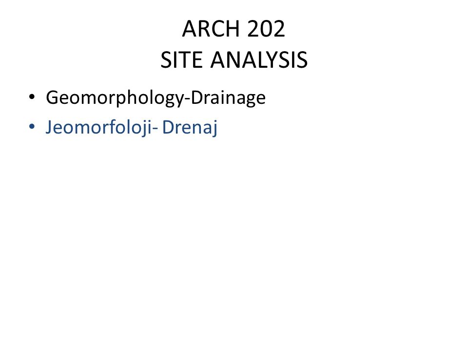 ARCH 202 SITE ANALYSIS Geomorphology-Drainage Jeomorfoloji- Drenaj