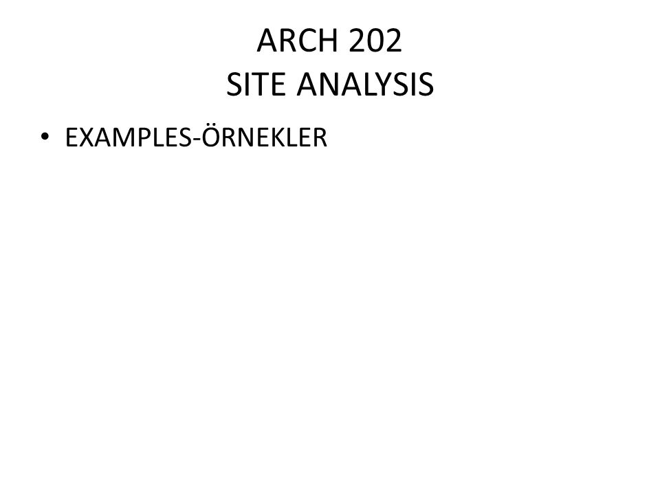 ARCH 202 SITE ANALYSIS EXAMPLES-ÖRNEKLER