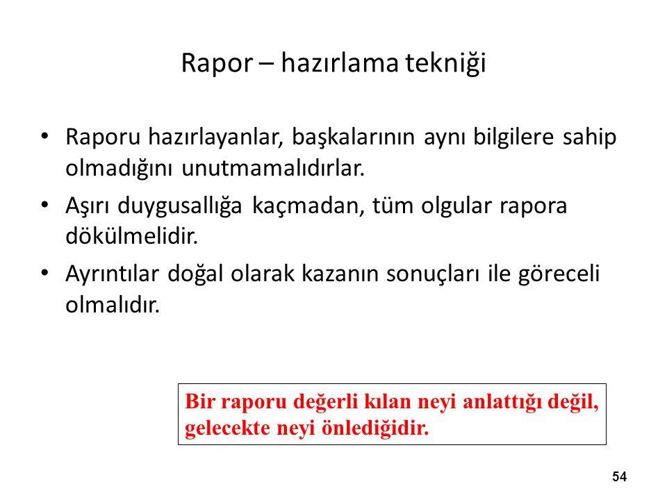 Rapor – hazırlama tekniği Raporu hazırlayanlar, başkalarının aynı bilgilere sahip olmadığını unutmamalıdırlar.
