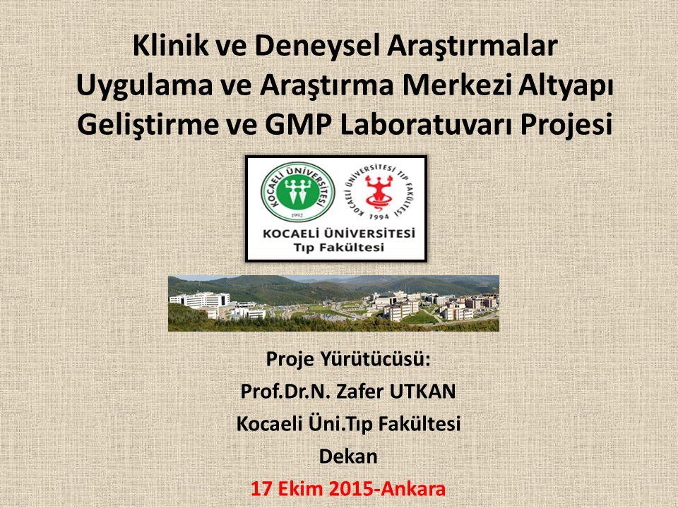 Klinik ve Deneysel Araştırmalar Uygulama ve Araştırma Merkezi Altyapı Geliştirme ve GMP Laboratuvarı Projesi Proje Yürütücüsü: Prof.Dr.N.