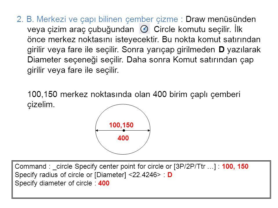2. B. Merkezi ve çapı bilinen çember çizme : Draw menüsünden veya çizim araç çubuğundan Circle komutu seçilir. İlk önce merkez noktasını isteyecektir.