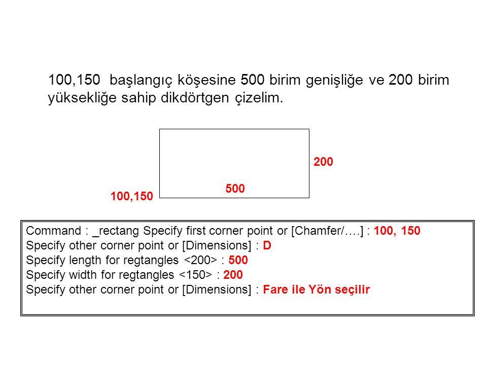 100,150 başlangıç köşesine 500 birim genişliğe ve 200 birim yüksekliğe sahip dikdörtgen çizelim. Command : _rectang Specify first corner point or [Cha