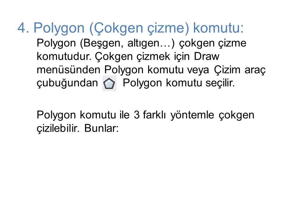 4. Polygon (Çokgen çizme) komutu: Polygon (Beşgen, altıgen…) çokgen çizme komutudur. Çokgen çizmek için Draw menüsünden Polygon komutu veya Çizim araç