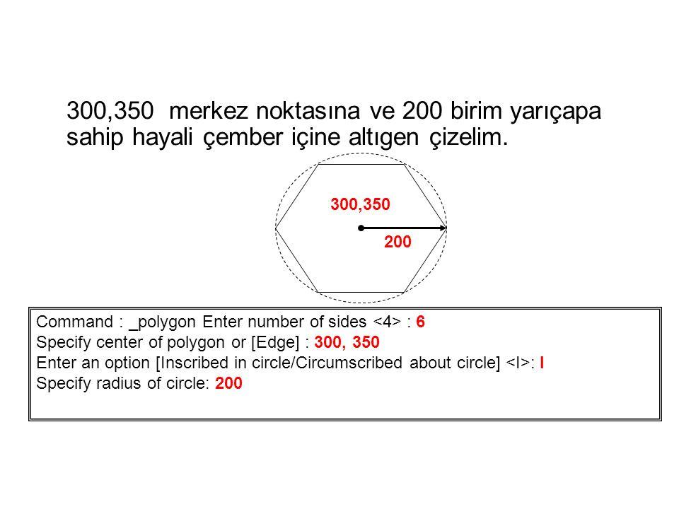 300,350 merkez noktasına ve 200 birim yarıçapa sahip hayali çember içine altıgen çizelim. Command : _polygon Enter number of sides : 6 Specify center