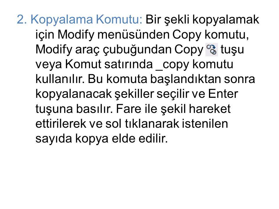 2. Kopyalama Komutu: Bir şekli kopyalamak için Modify menüsünden Copy komutu, Modify araç çubuğundan Copy tuşu veya Komut satırında _copy komutu kulla