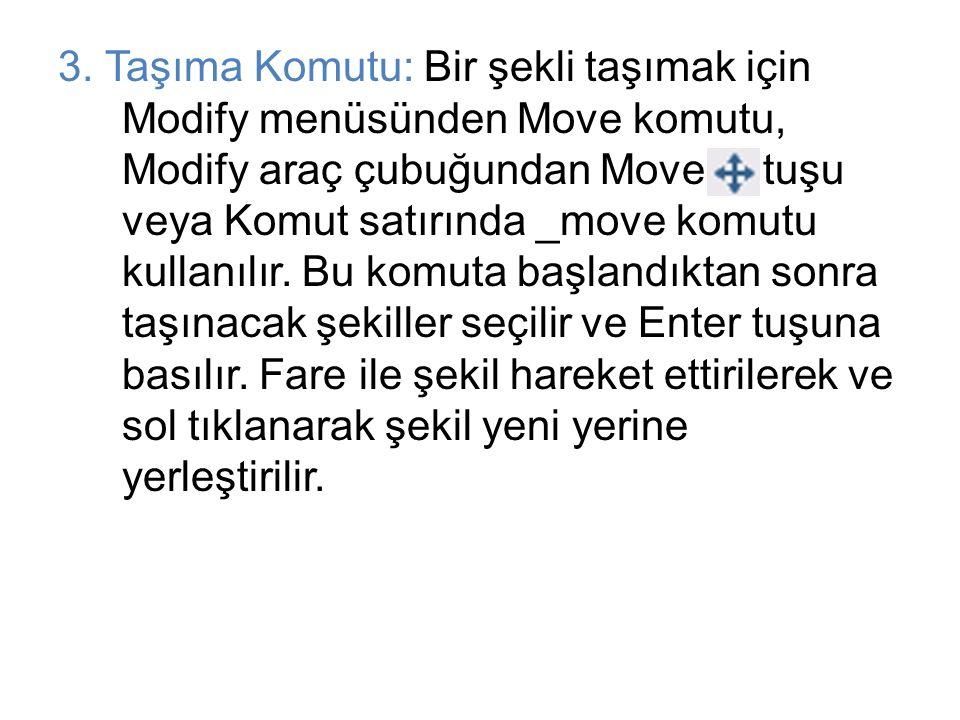 3. Taşıma Komutu: Bir şekli taşımak için Modify menüsünden Move komutu, Modify araç çubuğundan Move tuşu veya Komut satırında _move komutu kullanılır.