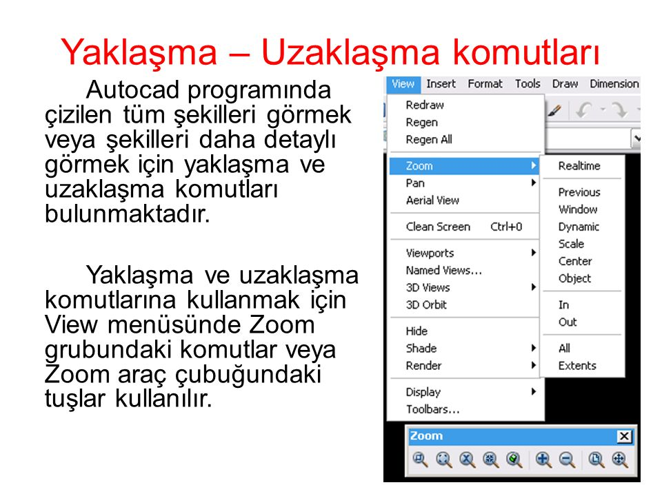 Yaklaşma – Uzaklaşma komutları Autocad programında çizilen tüm şekilleri görmek veya şekilleri daha detaylı görmek için yaklaşma ve uzaklaşma komutlar