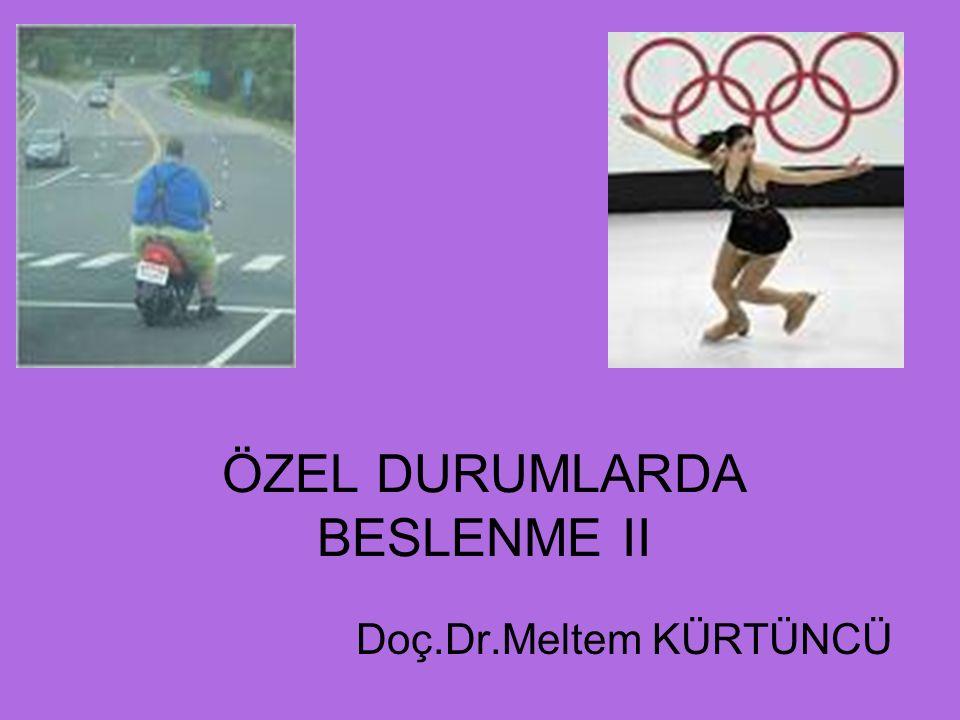ÖZEL DURUMLARDA BESLENME II Doç.Dr.Meltem KÜRTÜNCÜ
