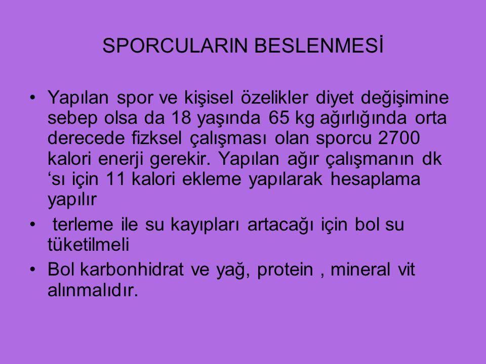 SPORCULARIN BESLENMESİ Yapılan spor ve kişisel özelikler diyet değişimine sebep olsa da 18 yaşında 65 kg ağırlığında orta derecede fizksel çalışması olan sporcu 2700 kalori enerji gerekir.