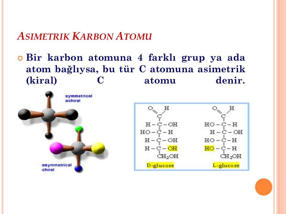A SIMETRIK K ARBON A TOMU Bir karbon atomuna 4 farklı grup ya ada atom bağlıysa, bu tür C atomuna asimetrik (kiral) C atomu denir.