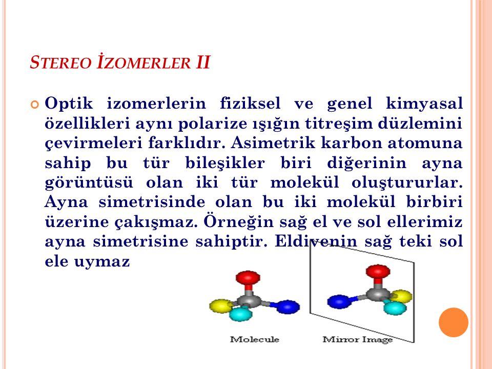 S TEREO İ ZOMERLER II Optik izomerlerin fiziksel ve genel kimyasal özellikleri aynı polarize ışığın titreşim düzlemini çevirmeleri farklıdır. Asimetri