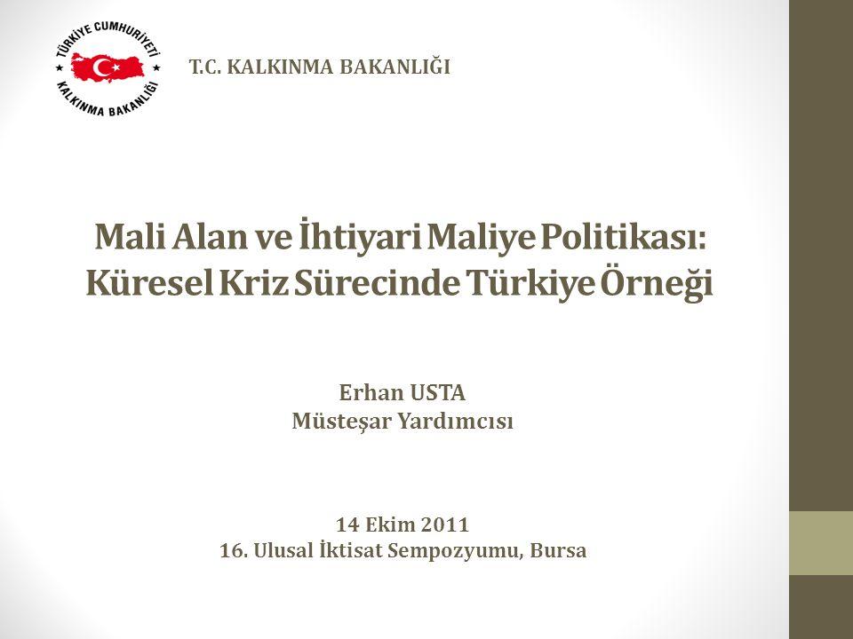 Mali Alan ve İhtiyari Maliye Politikası: Küresel Kriz Sürecinde Türkiye Örneği Erhan USTA Müsteşar Yardımcısı 14 Ekim 2011 16. Ulusal İktisat Sempozyu