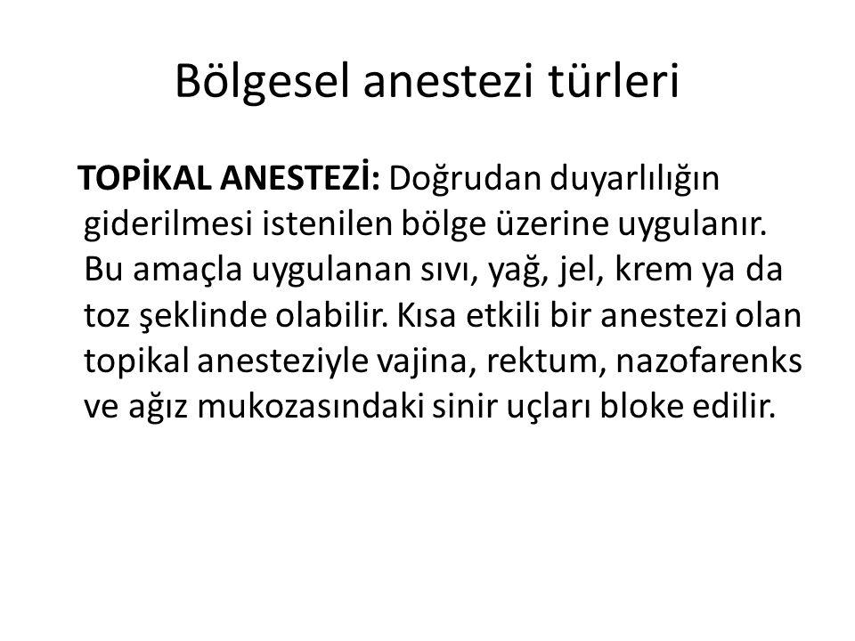 Bölgesel anestezi türleri TOPİKAL ANESTEZİ: Doğrudan duyarlılığın giderilmesi istenilen bölge üzerine uygulanır. Bu amaçla uygulanan sıvı, yağ, jel, k