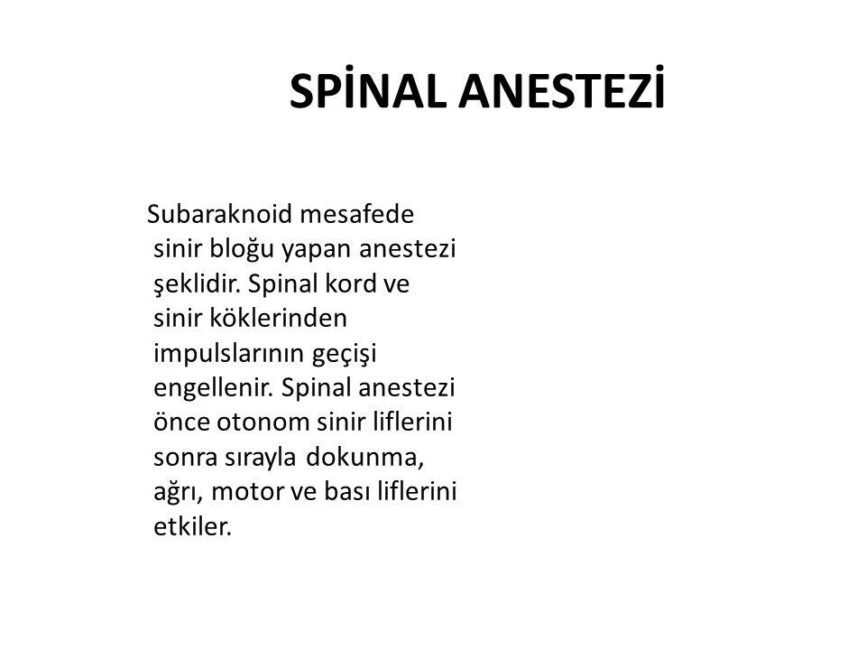 SPİNAL ANESTEZİ Subaraknoid mesafede sinir bloğu yapan anestezi şeklidir. Spinal kord ve sinir köklerinden impulslarının geçişi engellenir. Spinal ane