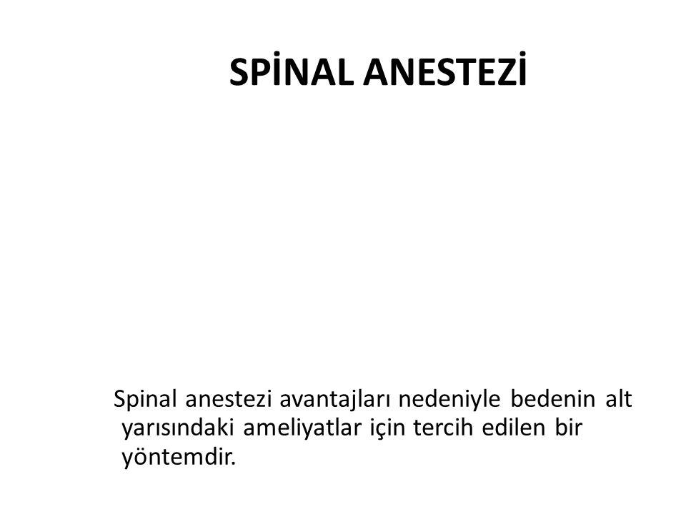 SPİNAL ANESTEZİ Spinal anestezi avantajları nedeniyle bedenin alt yarısındaki ameliyatlar için tercih edilen bir yöntemdir.