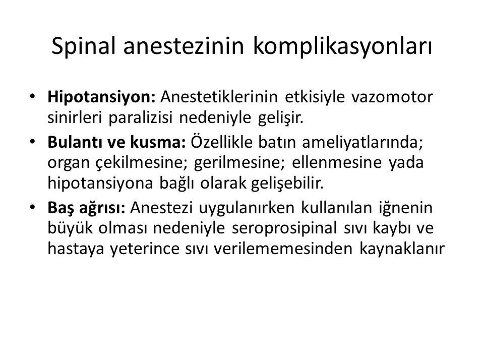 Spinal anestezinin komplikasyonları Hipotansiyon: Anestetiklerinin etkisiyle vazomotor sinirleri paralizisi nedeniyle gelişir. Bulantı ve kusma: Özell