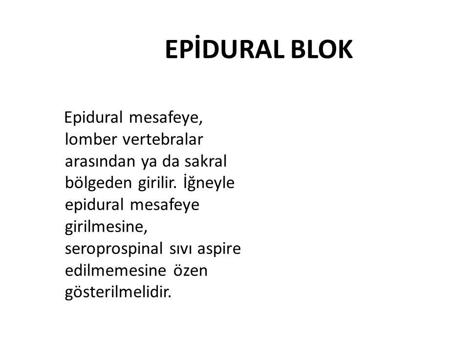 EPİDURAL BLOK Epidural mesafeye, lomber vertebralar arasından ya da sakral bölgeden girilir. İğneyle epidural mesafeye girilmesine, seroprospinal sıvı
