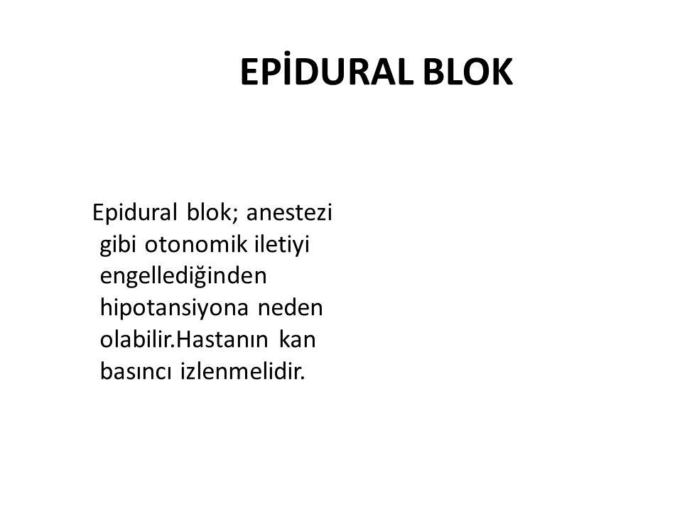 EPİDURAL BLOK Epidural blok; anestezi gibi otonomik iletiyi engellediğinden hipotansiyona neden olabilir.Hastanın kan basıncı izlenmelidir.