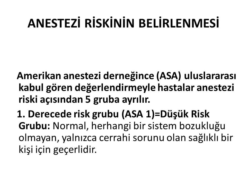 ANESTEZİ RİSKİNİN BELİRLENMESİ Amerikan anestezi derneğince (ASA) uluslararası kabul gören değerlendirmeyle hastalar anestezi riski açısından 5 gruba