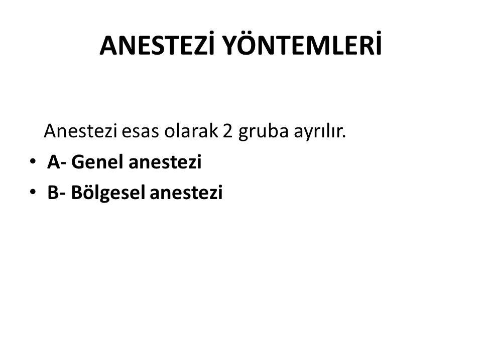 ANESTEZİ YÖNTEMLERİ Anestezi esas olarak 2 gruba ayrılır. A- Genel anestezi B- Bölgesel anestezi