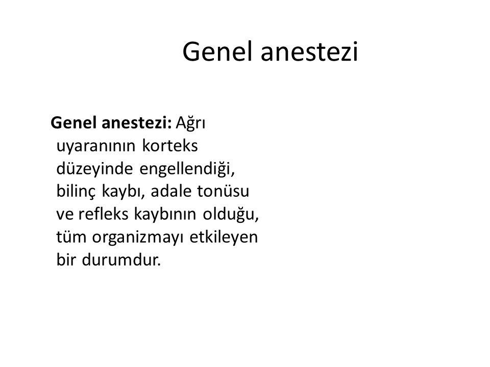 Genel anestezi Genel anestezi: Ağrı uyaranının korteks düzeyinde engellendiği, bilinç kaybı, adale tonüsu ve refleks kaybının olduğu, tüm organizmayı