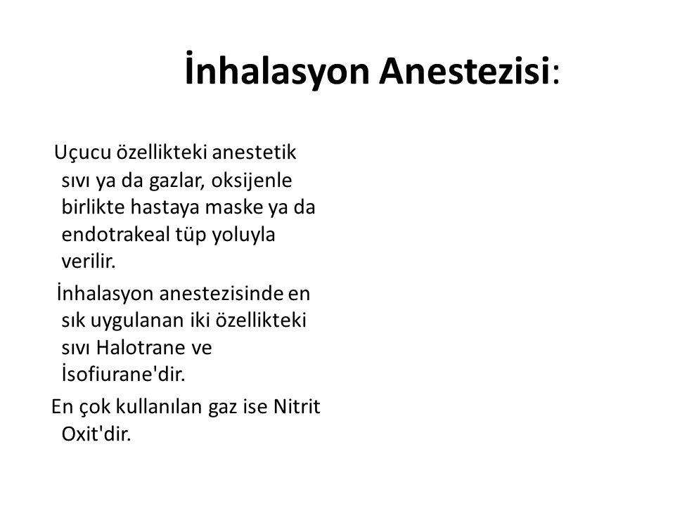 İnhalasyon Anestezisi: Uçucu özellikteki anestetik sıvı ya da gazlar, oksijenle birlikte hastaya maske ya da endotrakeal tüp yoluyla verilir. İnhalasy