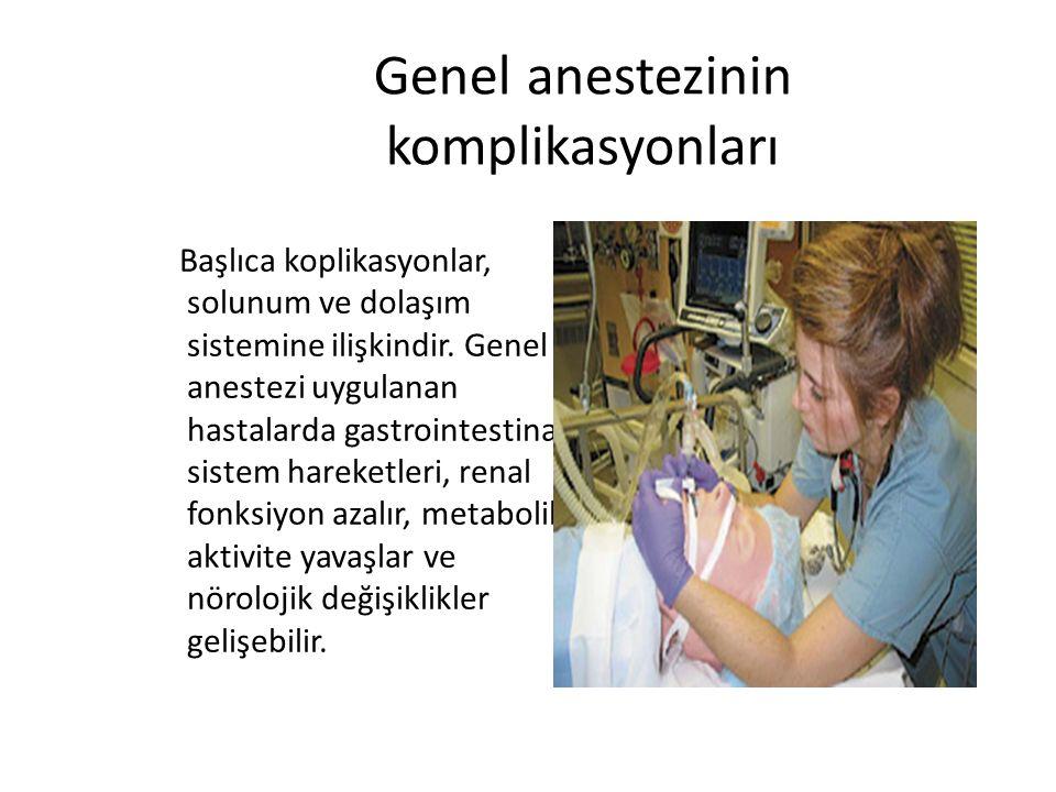Genel anestezinin komplikasyonları Başlıca koplikasyonlar, solunum ve dolaşım sistemine ilişkindir. Genel anestezi uygulanan hastalarda gastrointestin