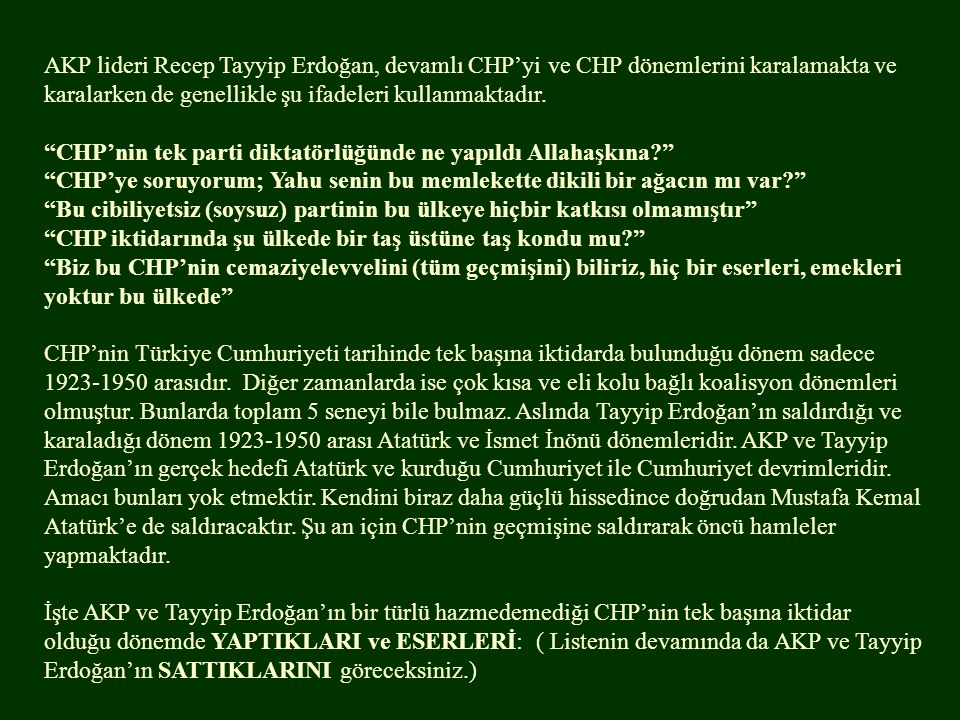 AKP lideri Recep Tayyip Erdoğan, devamlı CHP'yi ve CHP dönemlerini karalamakta ve karalarken de genellikle şu ifadeleri kullanmaktadır.