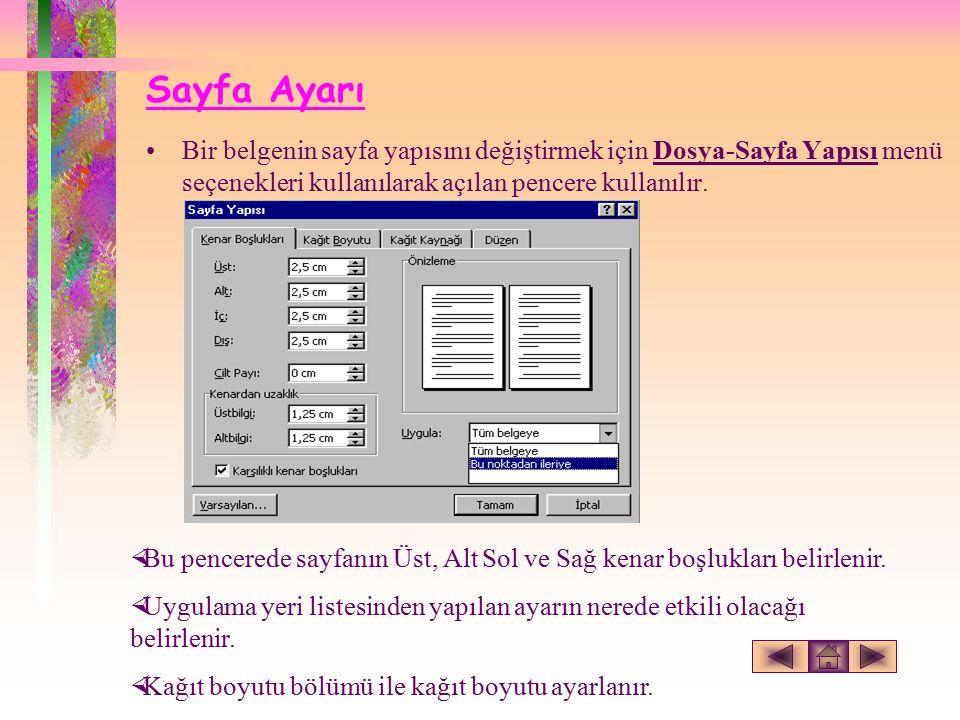 Sayfa Ayarı Bir belgenin sayfa yapısını değiştirmek için Dosya-Sayfa Yapısı menü seçenekleri kullanılarak açılan pencere kullanılır.