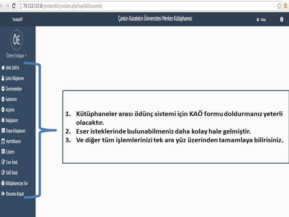 1.Kütüphaneler arası ödünç sistemi için KAÖ formu doldurmanız yeterli olacaktır.